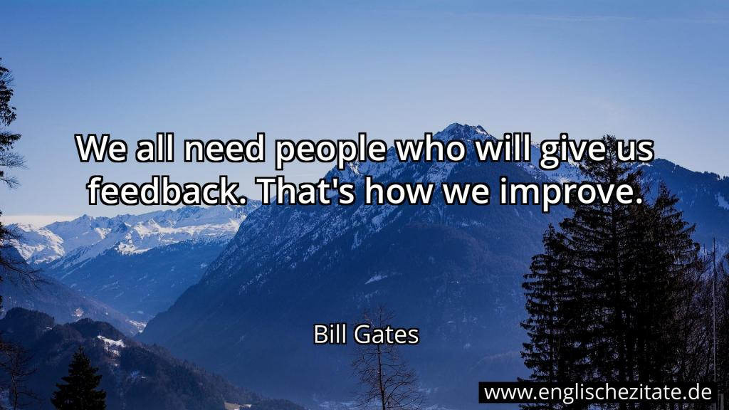 bill gates - we all need people who will give us feedback
